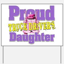Proud Truck Drivers Daughter Yard Sign
