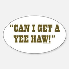 Can I get a YEE-HAW? Oval Decal
