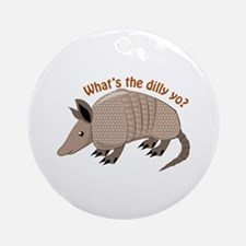 Whats The Dilly Ornament (Round)