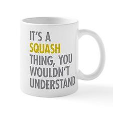 Its A Sqash Thing Small Mug