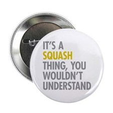 "Its A Sqash Thing 2.25"" Button"