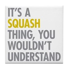 Its A Sqash Thing Tile Coaster