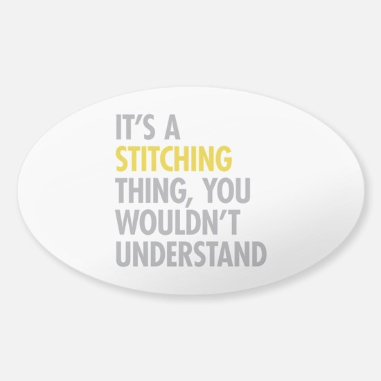 Its A Stitching Thing Sticker (Oval)
