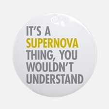 Its A Supernova Thing Ornament (Round)