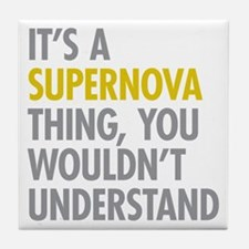 Its A Supernova Thing Tile Coaster