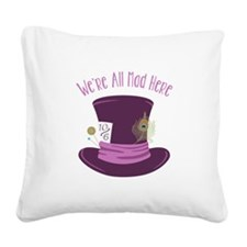 Were All Mad Square Canvas Pillow