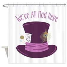 Were All Mad Shower Curtain