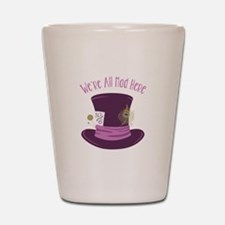 Were All Mad Shot Glass
