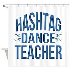 Hashtag Dance Teacher Shower Curtain