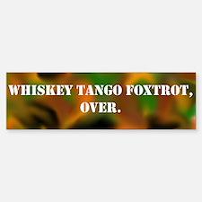 Whiskey Tango Foxtrot Bumper Bumper Bumper Sticker