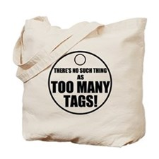 Theres No Such Thing As Too Many Tags Tote Bag