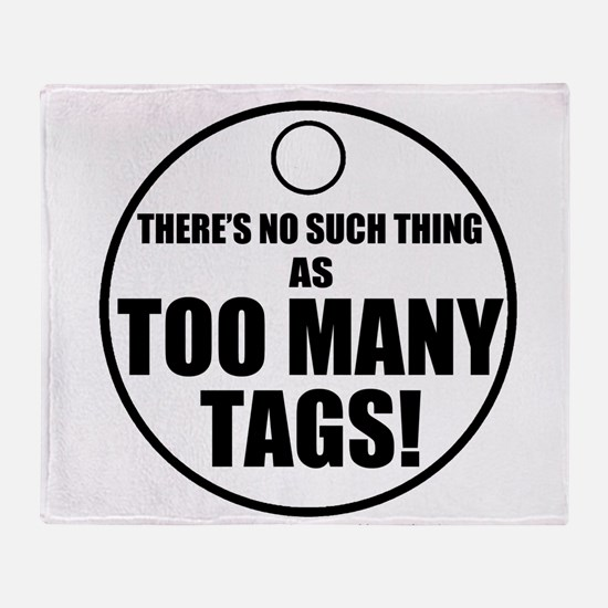 Theres No Such Thing As Too Many Tags Throw Blanke