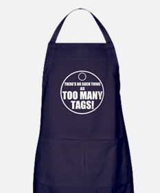 Theres No Such Thing As Too Many Tags Apron (dark)