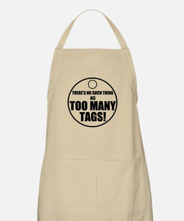 Theres No Such Thing As Too Many Tags Apron