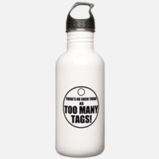 Theres No Such Thing As Too Many Tags Water Bottle