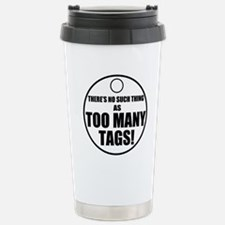 Theres No Such Thing As Too Many Tags Travel Mug