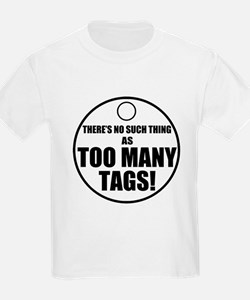 Theres No Such Thing As Too Many Tags T-Shirt