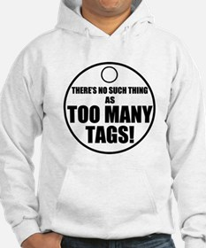 Theres No Such Thing As Too Many Tags Hoodie