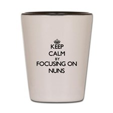 Keep Calm by focusing on Nuns Shot Glass