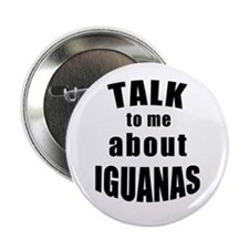 "Talk To Me About Iguanas 2.25"" Button"