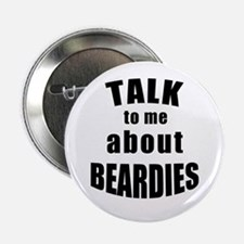 """Talk To Me About Beardies 2.25"""" Button"""