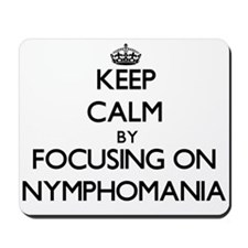 Keep Calm by focusing on Nymphomania Mousepad
