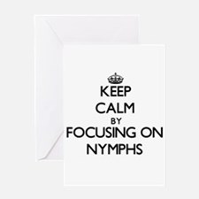 Keep Calm by focusing on Nymphs Greeting Cards