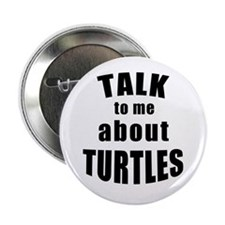 """Talk To Me About Turtles 2.25"""" Button"""