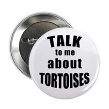 "Talk To Me About Tortoises 2.25"" Button"