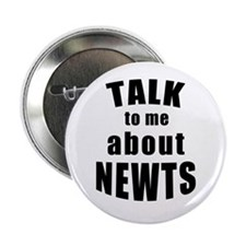 "Talk To Me About Newts 2.25"" Button (100 Pack"