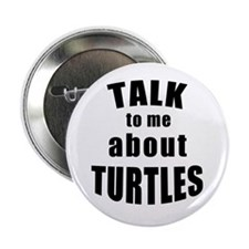 "Talk To Me About Turtles 2.25"" Button (10 Pac"