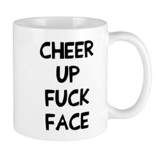 Cheer up fuck face Small Small Mug