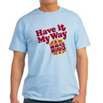 Have it Your Way BBQ King Light T-Shirt