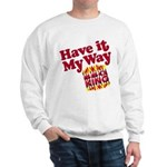 Have it Your Way BBQ King Sweatshirt