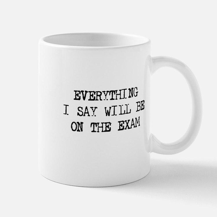 Everything will be on exam Mug
