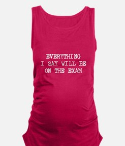 Everything will be on exam Maternity Tank Top
