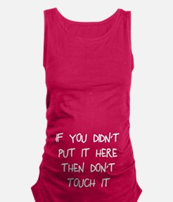 Didn't put it here don't touch Maternity Tank Top