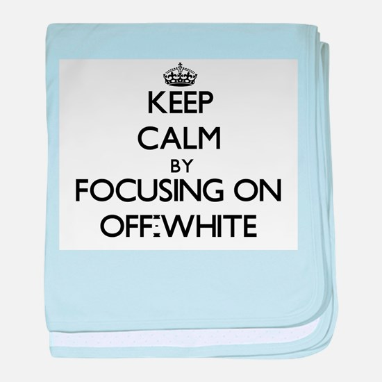 Keep Calm by focusing on Off-White baby blanket
