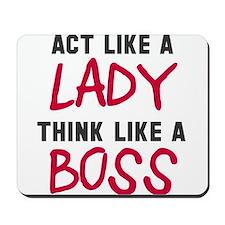 Act like lady think boss Mousepad