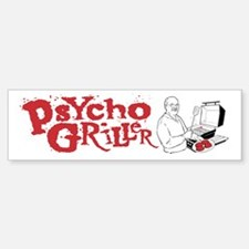 Psycho Griller Bumper Bumper Sticker