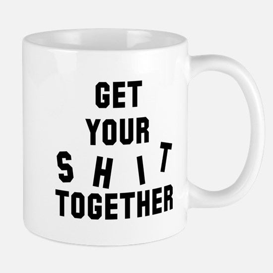 Get your shit together Mug