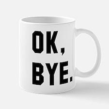 Ok Bye Small Small Mug