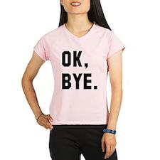 Ok Bye Performance Dry T-Shirt