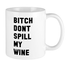 Bitch don't spill my wine Mug