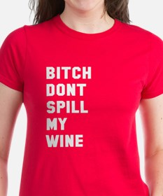 Bitch don't spill my wine Tee