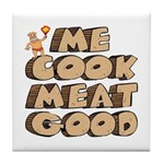 Me Cook Meat Good Tile Coaster