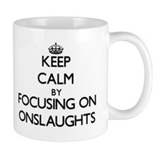 Keep Calm by focusing on Onslaughts Mugs