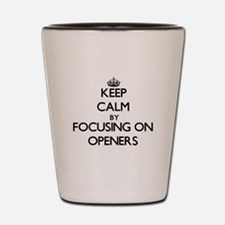 Keep Calm by focusing on Openers Shot Glass