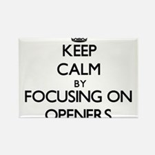 Keep Calm by focusing on Openers Magnets