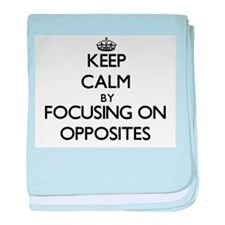 Keep Calm by focusing on Opposites baby blanket